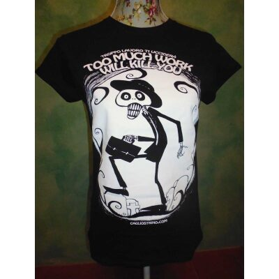 "T-shirt R.Igor Mortis ""Too Much Work Will Kill You"""